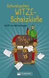 Schwäbisches WITZE-Schatzkistle